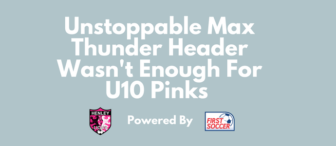Unstoppable Max Thunder Header Wasn't Enough For U10 Pinks